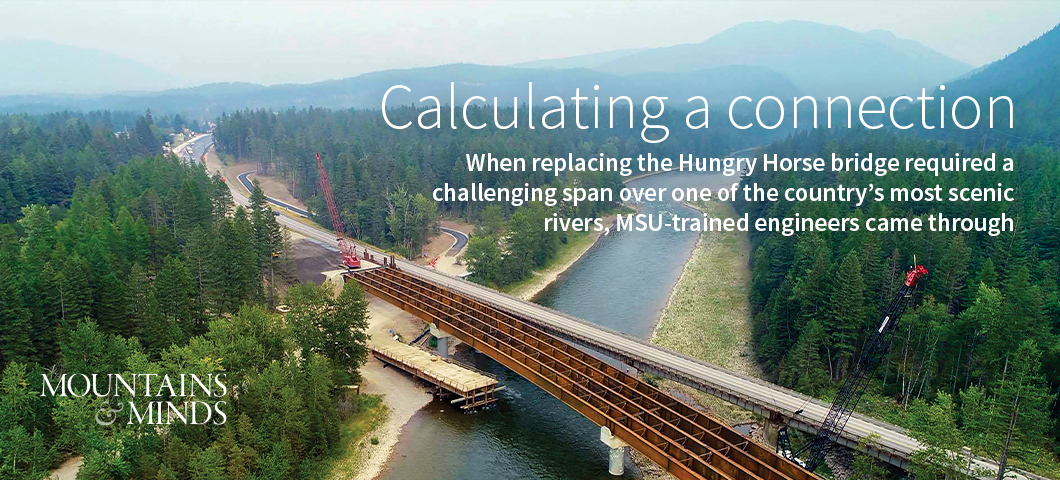 Calculating a connection: When replacing the Hungry Horse bridge required a challenging span over one of the country's most scenic rivers, MSU-trained engineers came through